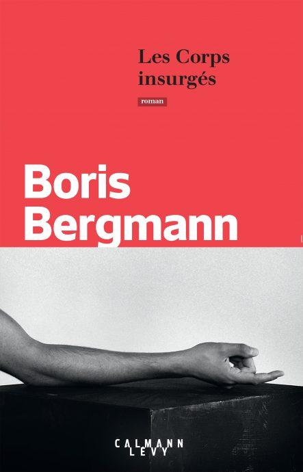 """Première de couverture de l'ouvrage """"Les Corps insurgés"""", paru aux éditions Calmann-Lévy en août 2020, écrit par Boris Bergmann, lauréat du prix littéraire Fénéon 2020 de la Chancellerie des universités de Paris."""