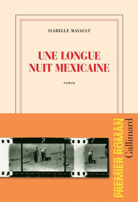 Couverture d'Une longue nuit mexicaine, paru aux éditions Gallimard en février 2019, ouvrage qui vaut à son auteure, Isabelle Mayault, le prix littéraire Fénéon 2019 de la Chancellerie des Universités de Paris.