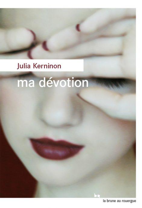 Couverture de Ma Dévotion de Julia Kerninon, lauréate du prix littéraire Fénéon 2018.